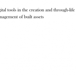 Digital tools in the creation and through-life management of built assets